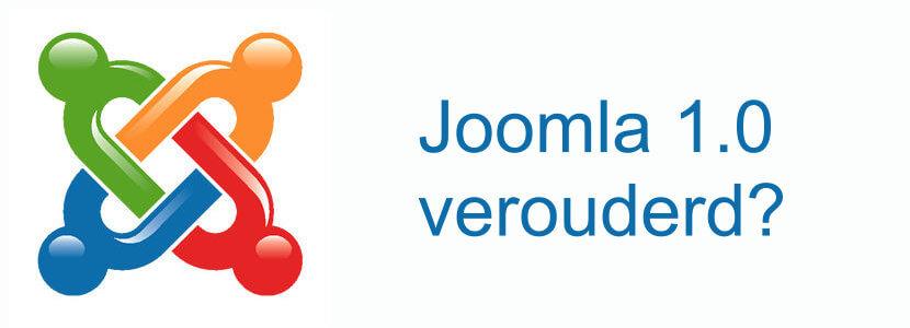 Joomla 1.0 verouderd?